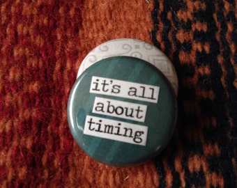 It's All About Timing - Pinback Button, Magnet, Mirror, or Bottle Opener