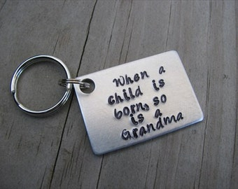 "Grandmother's Keychain, ""When a child is born, so is a Grandma"" -Hand-Stamped Keychain"