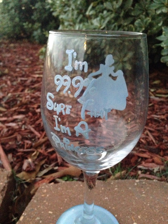 princess wine glass disney princess cinderella 99.9% sure I'm a princess