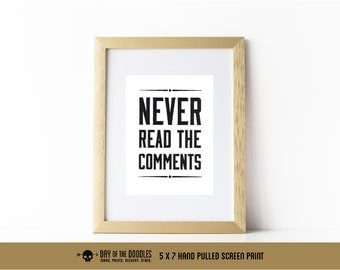 Never Read The Comments 5x7 hand pulled art print meme paper geek gift