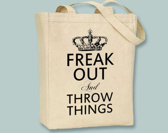 Freak Out and Throw Things Canvas Tote - Selection of sizes available, image in ANY COLOR
