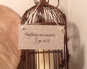 Hand Painted Wooden Sign - Anything can happen ... if you let it - various colours available