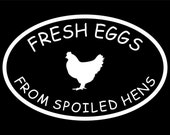 Fresh Eggs from Spoiled Hens White Vinyl Chicken Car Window Sticker Decal Oval by Fresh Eggs Daily