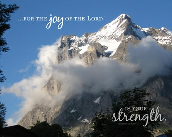 For the joy of the LORD is your strength | Nehemiah 8:10 KJV | 8 x 10 | Mountain Christian Wall Art Print, Framed, Frameless or Canvas