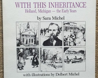 With This Inheritance, Holland Michigan History, Sara Michel, Delbert Michel, West Michigan History #51