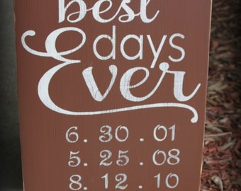 Best Days Ever (4-5 Dates/Lines)  -- Wedding -- Anniversary -- Birthday -- Personalized -- Painted Wooden Typography Art Sign