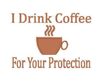 I Drink Coffee For Your Protection Phrase - DIY Digitized Applique Design For Embroidery Machines- Instant Download