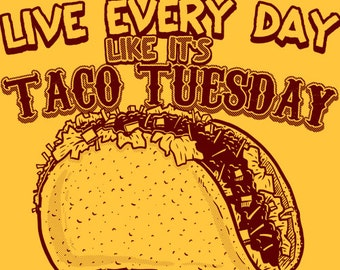 Live Every Day Like It's Taco Tuesday T-Shirt Funny Food Retro Party Novelty Lunch Tee Shirt Tshirt Mens Womens S-3XL Great Gift Idea
