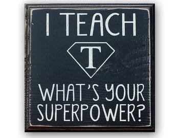 I Teach What's Your Superpower- distressed home decor, wall art, nursery, teacher, school art, painted wood sign, classroom art