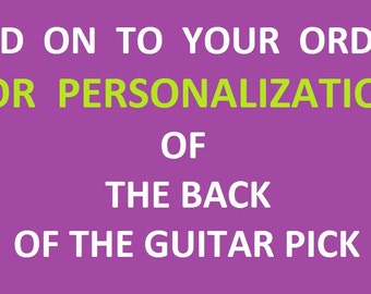 ADD ON ONLY!! Personalize your order!!!!!!- Add on if you want the back of the guitar pick you ordered personalized!