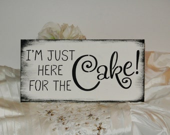 I'm just here for the CAKE, toddler sign  wedding sign photo prop, i came for the cake, wood sign, vintage black white