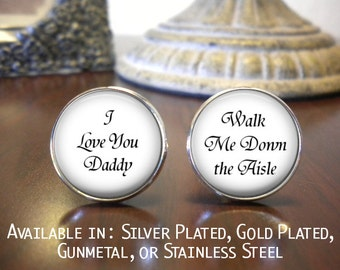 Father of the Bride Cufflinks - Personalized Cufflinks - I Love You Daddy - Walk Me Down the Aisle - Father of the Bride Cufflinks