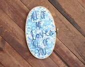 All of me loves all of you embroidery hoop art
