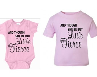 Though She But Little She is Fierce Tshirt and Onesie