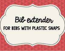 BIB EXTENDER -  for bibs with plastic snaps - Baby bandana bib -  Handmade in Canada