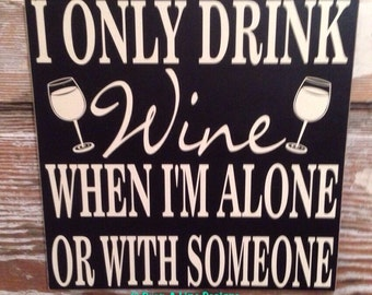 I Only Drink Wine When I'm Alone Or With Someone    Wine Sign  12x12. Wood sign. Funny wine sign.