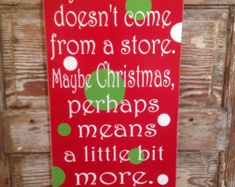 Maybe Christmas Doesn't Come From A Store.  Maybe Christmas, Perhaps Means A Little More  12 x 24 wood Sign the grinch Christmas sign