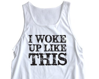 """New """"I Woke Up Like This"""" Tank Top for Everyday Wear, Gym, Bar Crawl, Party, Husband, Wife, Boyfriend, Girlfriend, Brother,Sister, Friend"""