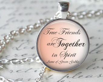 True Friends are always.....Anne of Green Gables Necklace Quote Pendant Necklace Friendship necklace Glass Pendant Jewelry Handmade Necklace