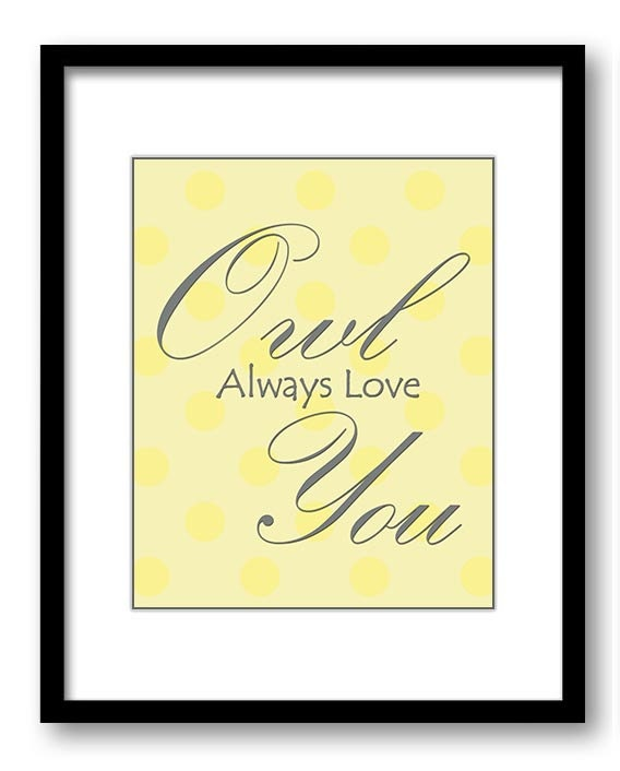 Owl Always Love You Print Nursery Art Nursery Baby Art Polka Dots Yellow Grey Gray Decor Child Baby