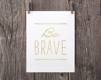 5x7 Be Brave Printable Art, Inspirational Art, Modern Boys Room Decor, Motivational Poster, Teen Bedroom Decor, Gold and White Office Art