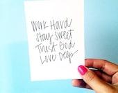 Life Motto Original Quote Print - Work Hard, Stay Sweet, Trust God, Love Deep