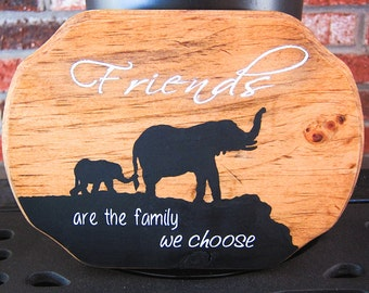 Wood Sign Friends are the family we choose