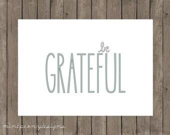 Be Grateful.  5x7 digital printable.  Thanksgiving card/print.