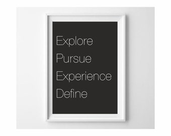 Explore Pursue Experience Define typography print black and white wall art motivational poster (from US Letter and A4 up to A0 size)