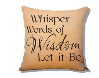 "Beatles Inspired Burlap Pillow ""Whisper words of Wisdom, Let it Be"". Song Lyrics Pillow. Beatles Decor. Throw Pillow."