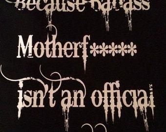 "Personalized men's shirt ""because badass mother isn't an official job title"""