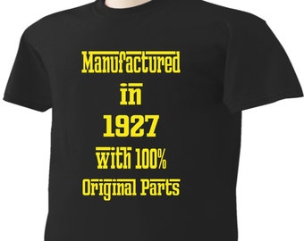 90th Birthday T-Shirt 90 Years Old Manufactured in 1927 with 100% Original Parts