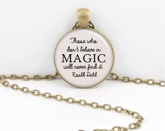 Those who don't believe in Magic will never find it -- Roald Dahl Poem Pendant Necklace Inspiration Jewelry or Key Ring