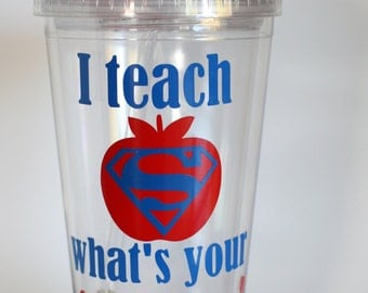 Male Teacher Gift,  I teach what's your superpower?,  Personalized teacher tumbler,  Teacher Appreciation Day, Teacher Tumbler