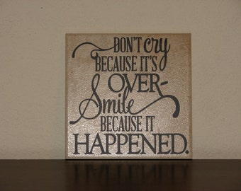Don't cry because its over smile because it happened, Decorative Tile, Plaque, sign, saying, quote
