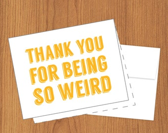 Thanks For Being Weird - Funny Thank You Cards - A2