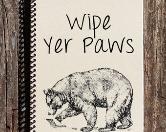 Wipe Yer Paws Notebook - Wipe Yer Paws Journal - Bear Notebook - Bear