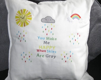 You Make Me Happy When Skies Are Grey cushion.