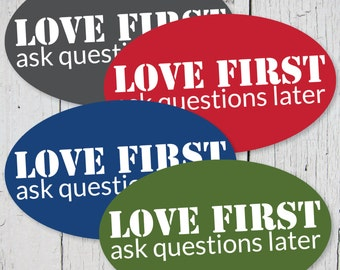 Love First - ask questions later  Bumper Sticker