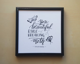 """You Beautiful Rule-Breaking Moth - Leslie Knope from Parks and Rec - 5x5"""" Print of Original Handlettered Art, Wall Art, Decor"""