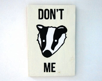 Don't Badger Me - Wooden Sign