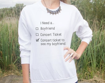 I Need A Concert Ticket To See My Boyfriend Jumper Sweater Top Slogan Gift Blogger Fangirl