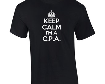 Keep Calm I'm A C.P.A. T-Shirt Funny Humor Occupation Mens Ladies Womens Kids Big And & Tall