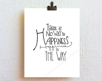 There is no way to Happiness... Printable art, typographic print, black and white inspirational quote, boho style college dorm decoration