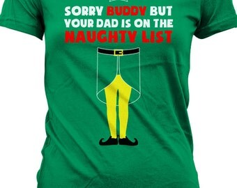 Buddy The Elf T Shirt Christmas Shirt Sorry Buddy But Your Dad Is On The Naughty List Tshirt Santa Claus Holiday Season Ladies Tee MD-235A