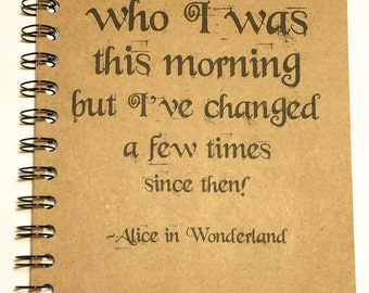 Writing Journal, Journal, I knew who I was this Morning ,spiral notebook, Alice in Wonderland, Notebook, gift, Alice, Sketchbook, Quote,