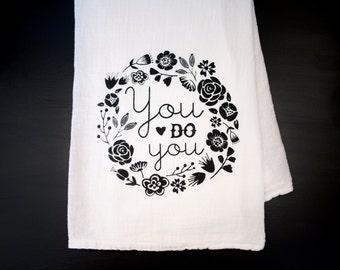 "Screen Printed Tea Towel, ""You do you"" Floral Wreath, Flour Sack Cotton, Black Flowers"