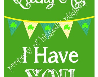 Lucky Me, I Have You - St. Patrick's Day Printable