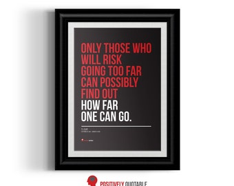 Only those who will risk going too far can possibly find out how far one can go ... instantly downloadable inspirational art print.