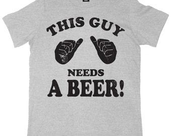 This Guy Needs A Beer Mens Cool Fun Novelty T-Shirt